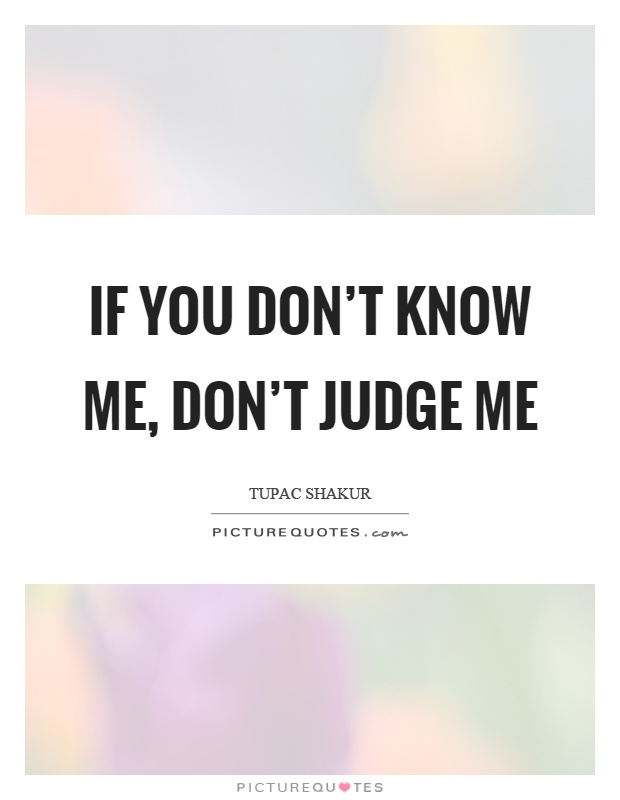 If you don't know me, don't judge me Picture Quote #1