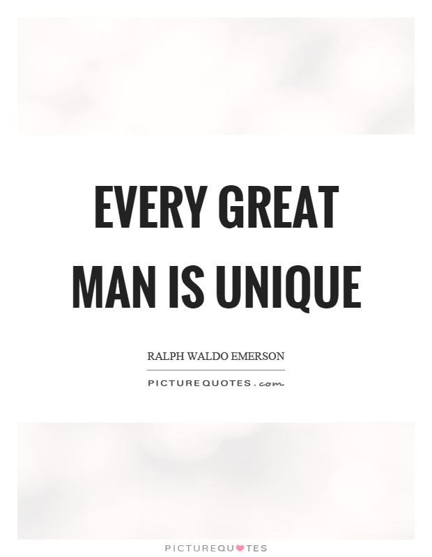 Every great man is unique Picture Quote #1