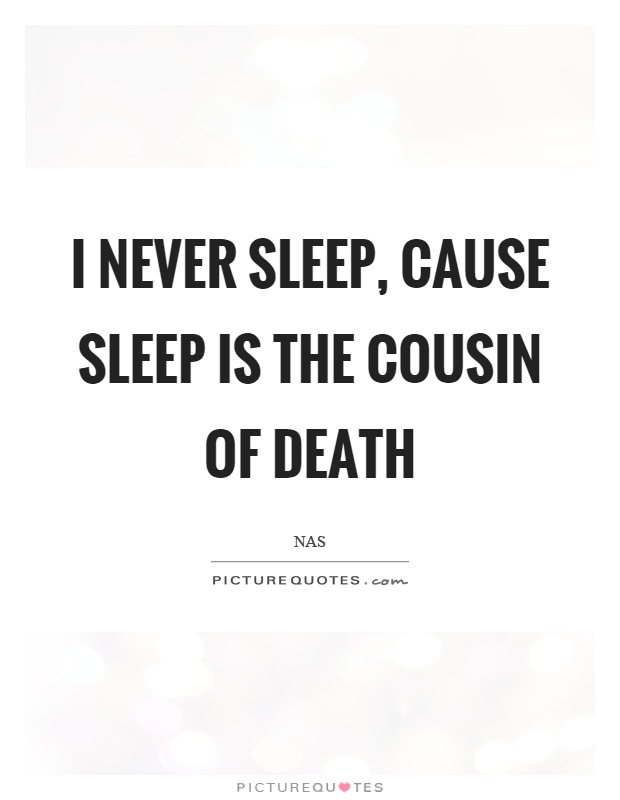 I never sleep, cause sleep is the cousin of death Picture Quote #1