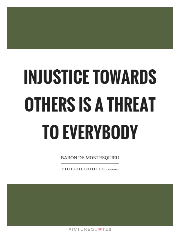 Injustice towards others is a threat to everybody Picture Quote #1