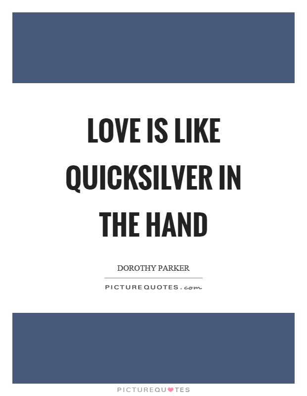 Love is like quicksilver in the hand Picture Quote #1
