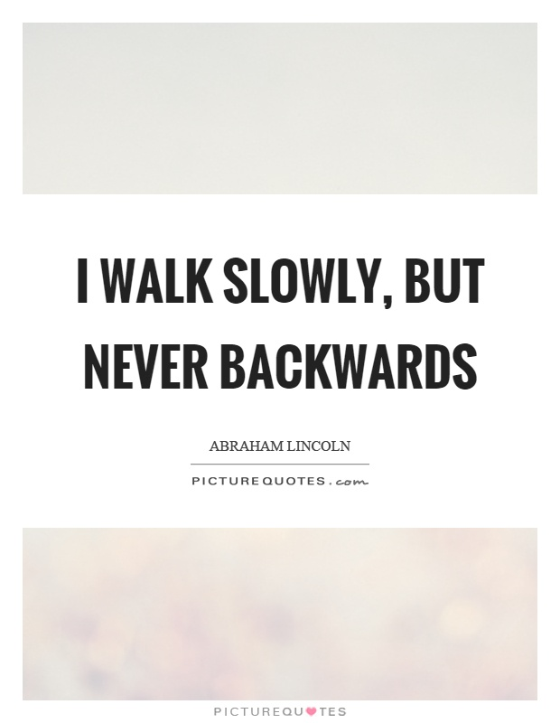 I walk slowly, but never backwards Picture Quote #1