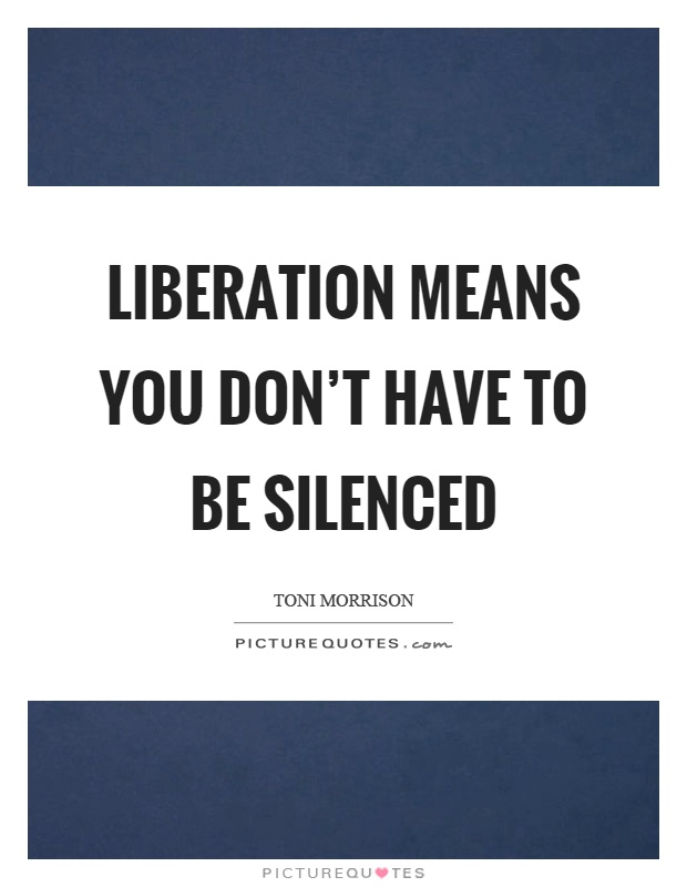 Liberation means you don't have to be silenced Picture Quote #1