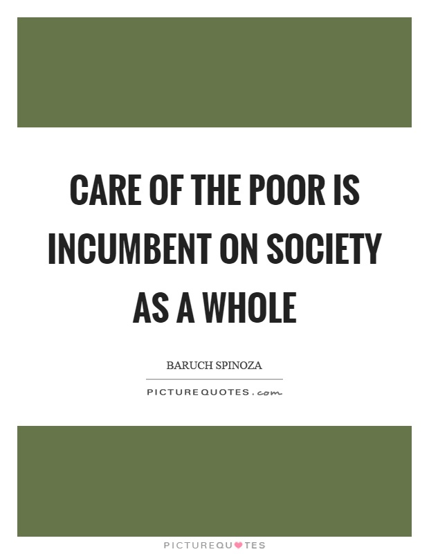Care of the poor is incumbent on society as a whole Picture Quote #1