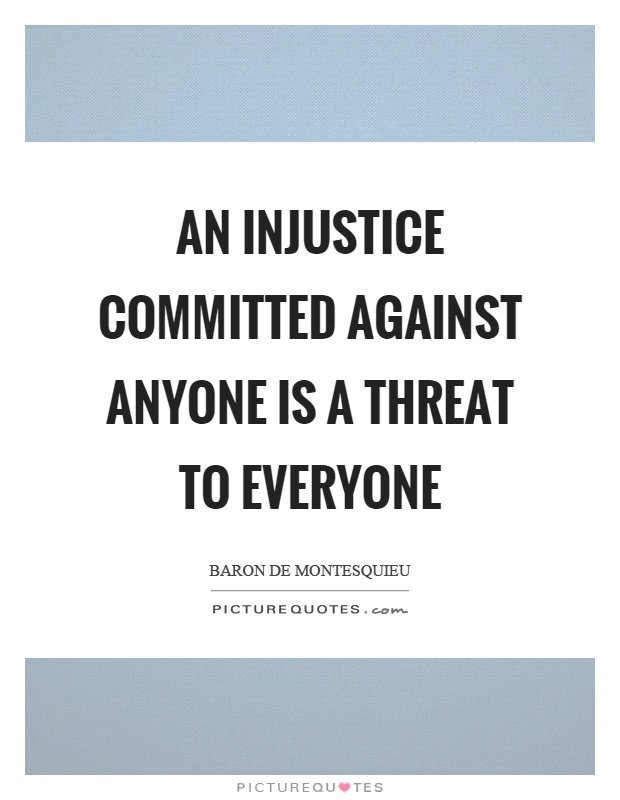 An injustice committed against anyone is a threat to everyone Picture Quote #1