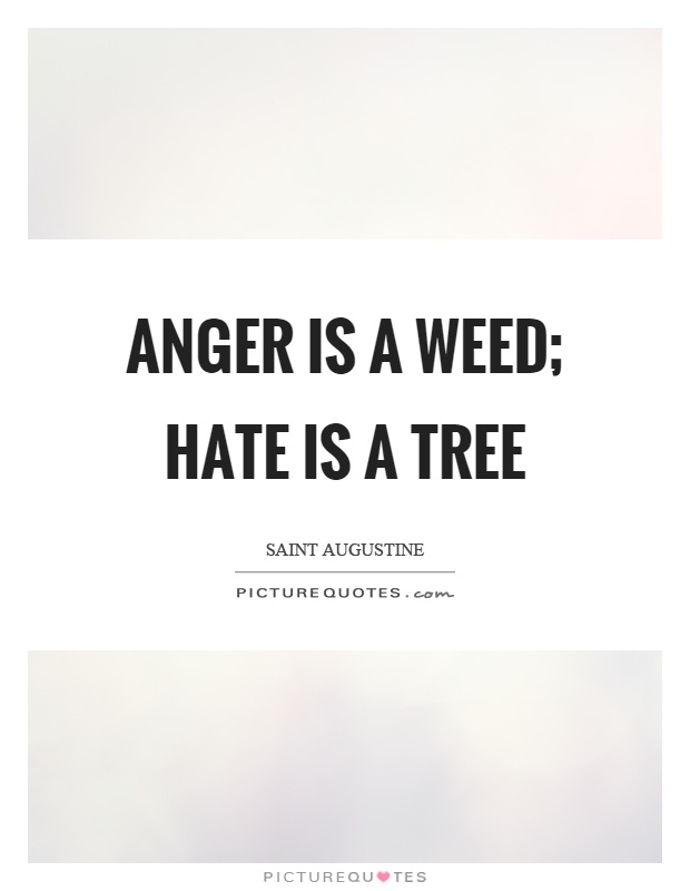 Anger is a weed; hate is a tree Picture Quote #1