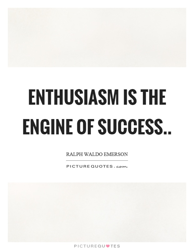 Enthusiasm is the engine of success Picture Quote #1