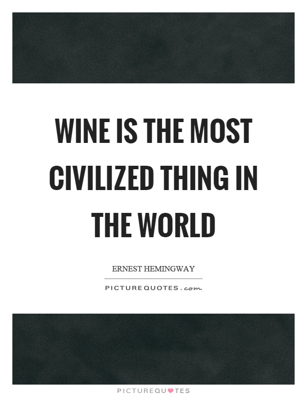 Wine is the most civilized thing in the world Picture Quote #1