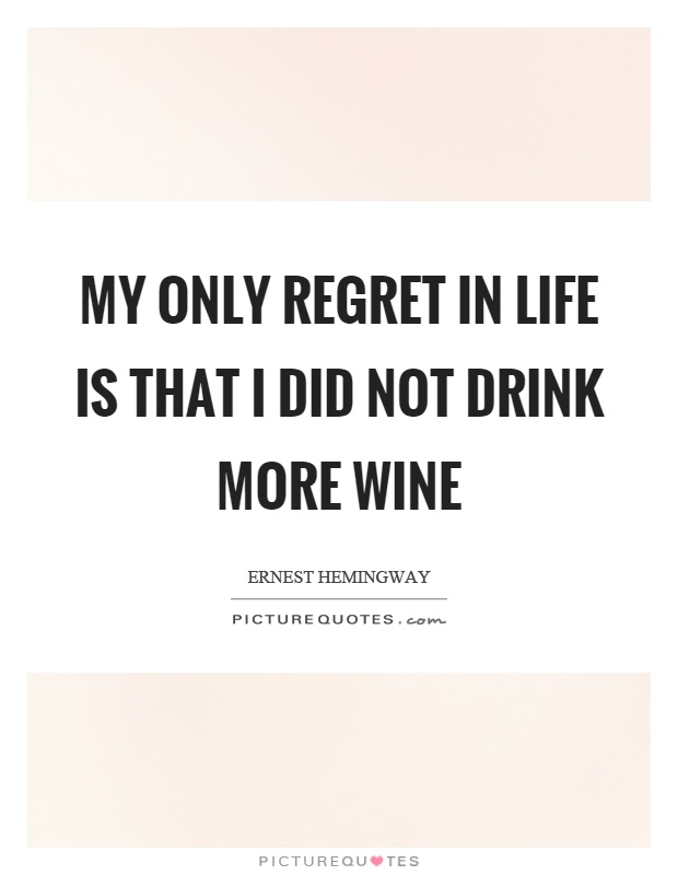 My only regret in life is that I did not drink more wine Picture Quote #1