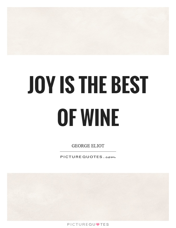 Joy is the best of wine Picture Quote #1