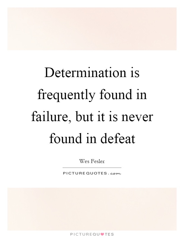 Determination is frequently found in failure, but it is never found in defeat Picture Quote #1