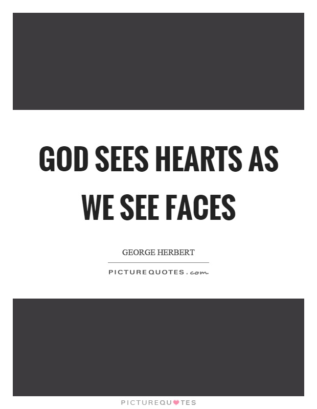 God sees hearts as we see faces Picture Quote #1