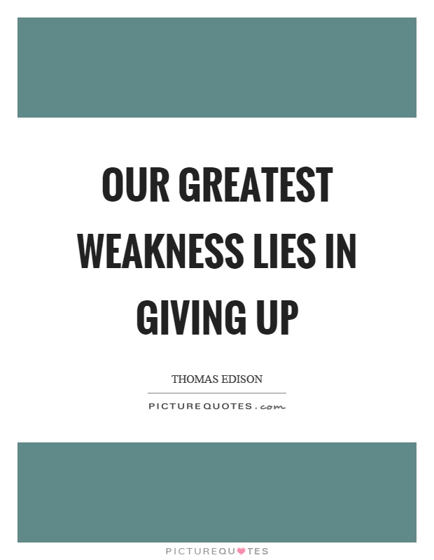 Our greatest weakness lies in giving up Picture Quote #1