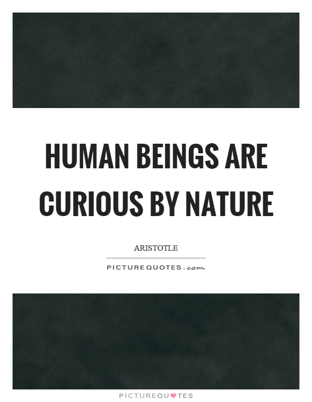 Human beings are curious by nature Picture Quote #1