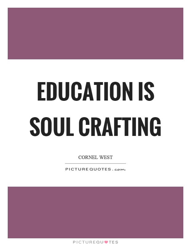 Education is soul crafting Picture Quote #1