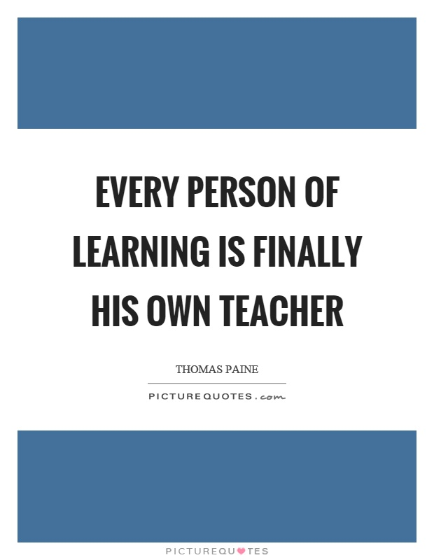 Every person of learning is finally his own teacher Picture Quote #1