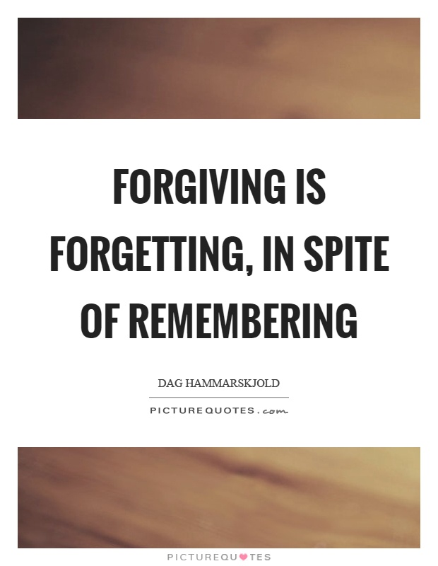 Forgiving is forgetting, in spite of remembering Picture Quote #1