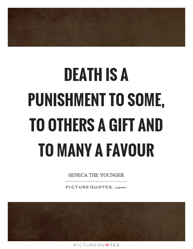Death is a punishment to some, to others a gift and to many a favour Picture Quote #1