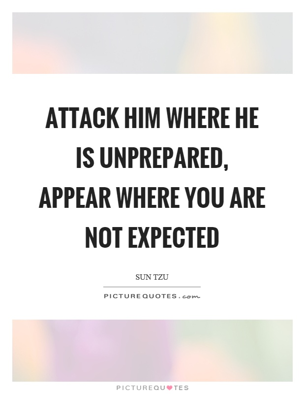 Attack him where he is unprepared, appear where you are not expected Picture Quote #1