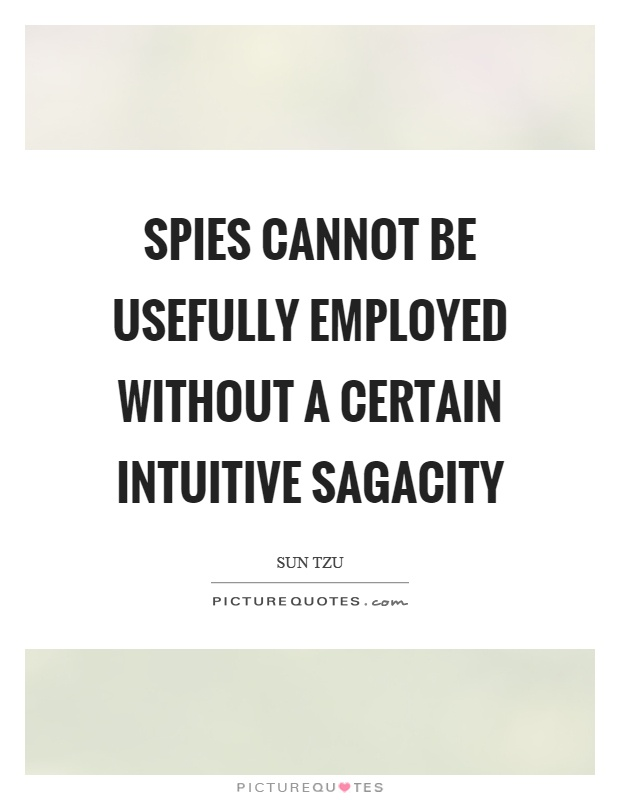 Spies cannot be usefully employed without a certain intuitive sagacity Picture Quote #1