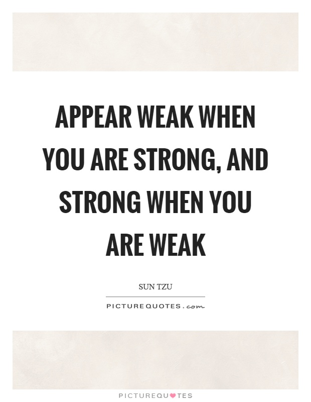 Appear weak when you are strong, and strong when you are weak Picture Quote #1