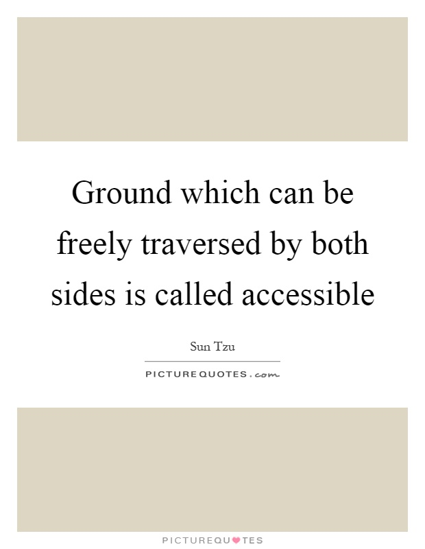 Ground which can be freely traversed by both sides is called accessible Picture Quote #1