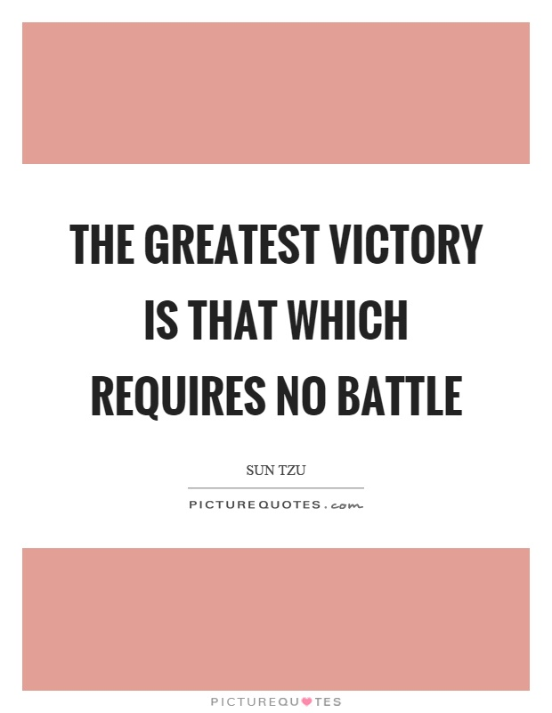 The greatest victory is that which requires no battle Picture Quote #1