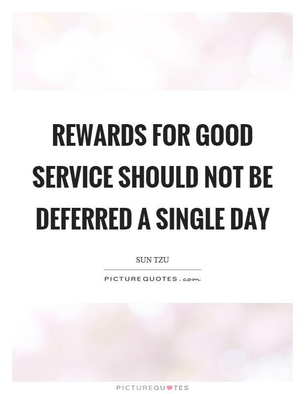 Rewards for good service should not be deferred a single day Picture Quote #1