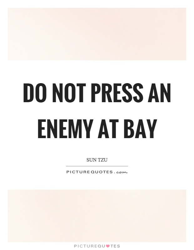 Do not press an enemy at bay Picture Quote #1