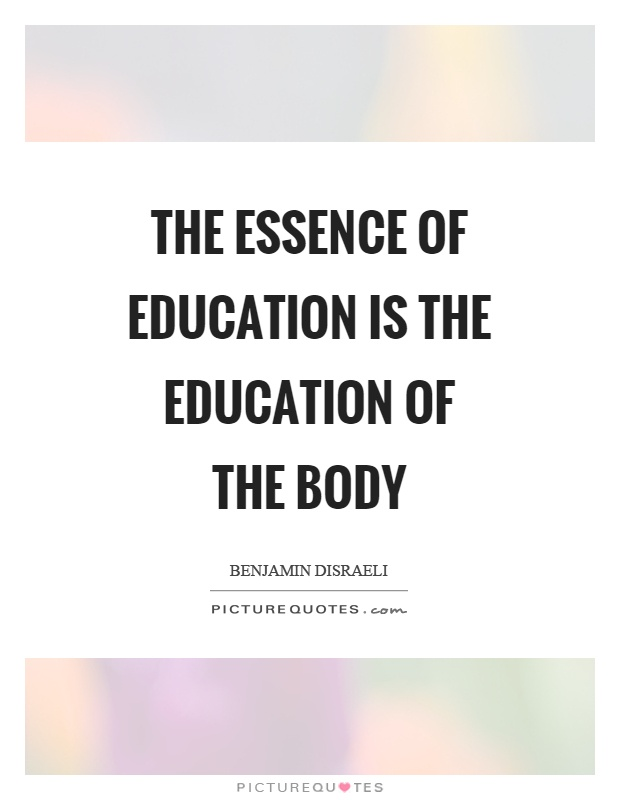 The essence of education is the education of the body Picture Quote #1