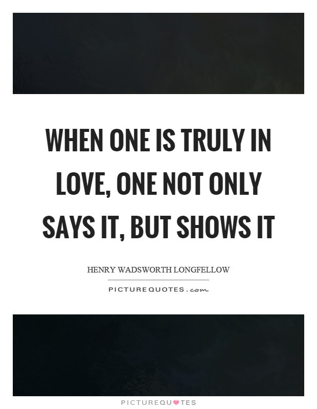 When one is truly in love, one not only says it, but shows it Picture Quote #1
