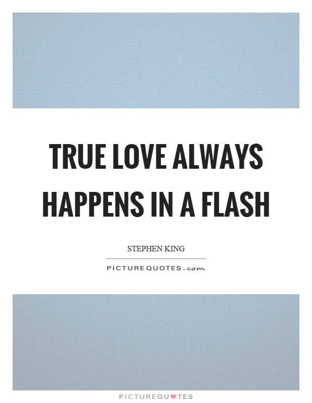 True love always happens in a flash Picture Quote #1
