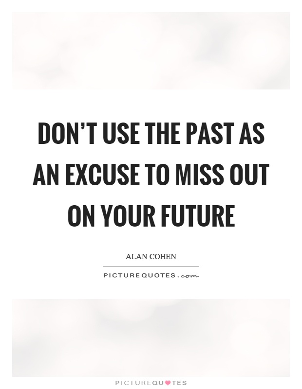 Don't use the past as an excuse to miss out on your future Picture Quote #1