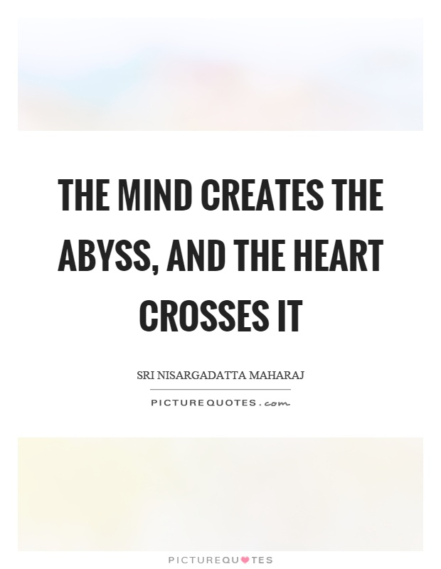 The mind creates the abyss, and the heart crosses it Picture Quote #1