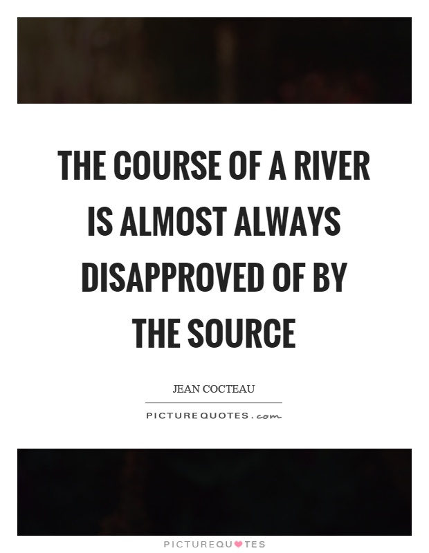 The course of a river is almost always disapproved of by the source Picture Quote #1