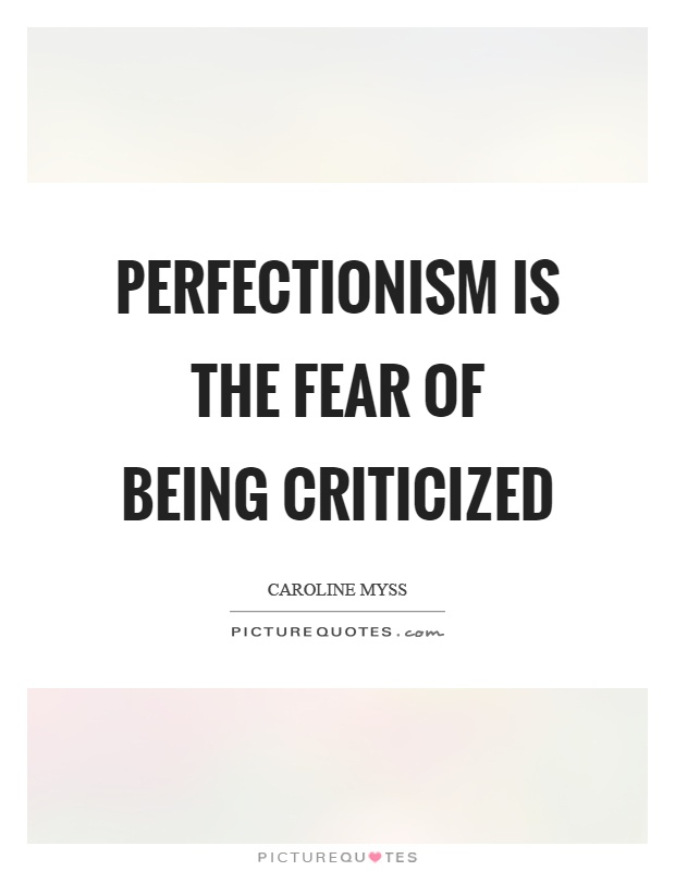 Perfectionism is the fear of being criticized Picture Quote #1