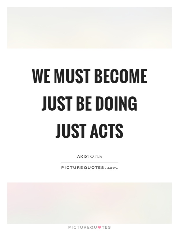 We must become just be doing just acts Picture Quote #1