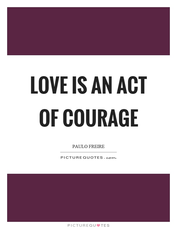 Love is an act of courage Picture Quote #1