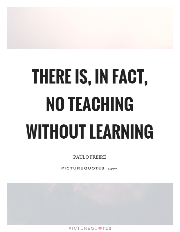 There is, in fact, no teaching without learning Picture Quote #1
