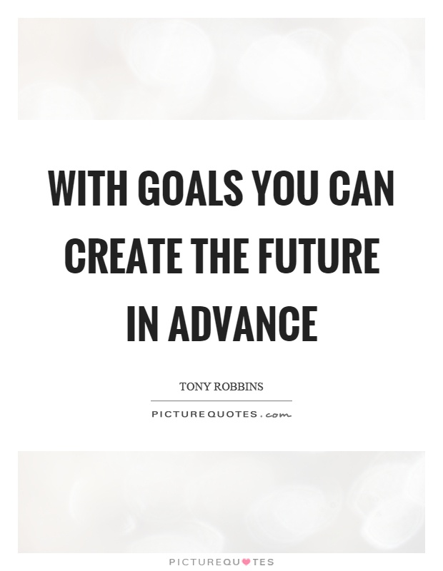 With goals you can create the future in advance Picture Quote #1