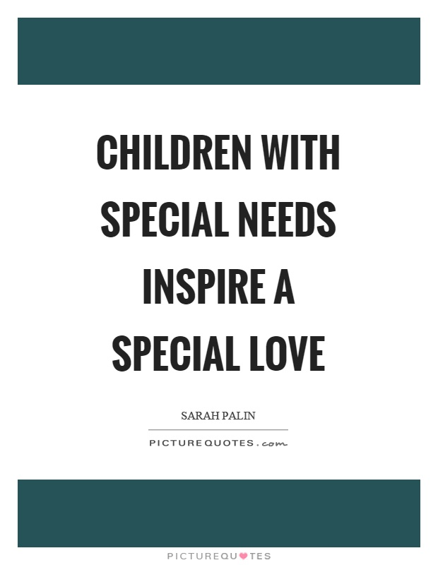 Children with special needs inspire a special love Picture Quote #1