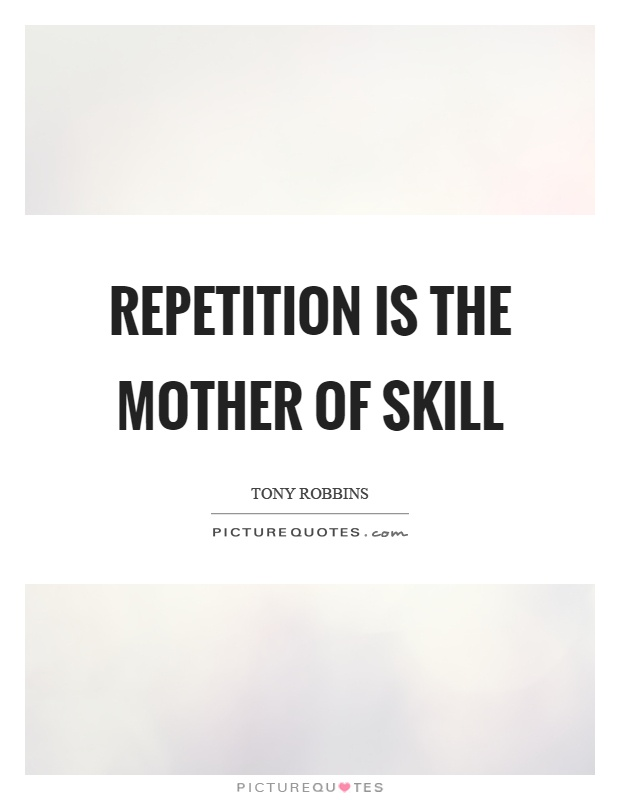Repetition is the mother of skill Picture Quote #1