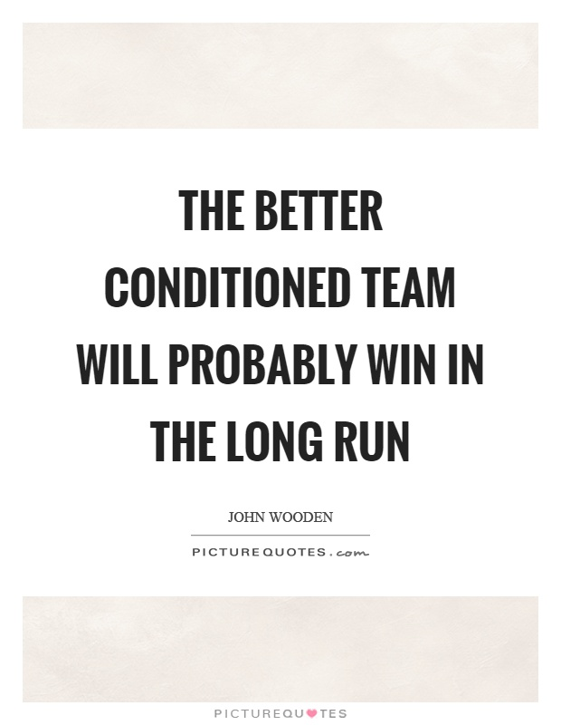 The better conditioned team will probably win in the long run Picture Quote #1