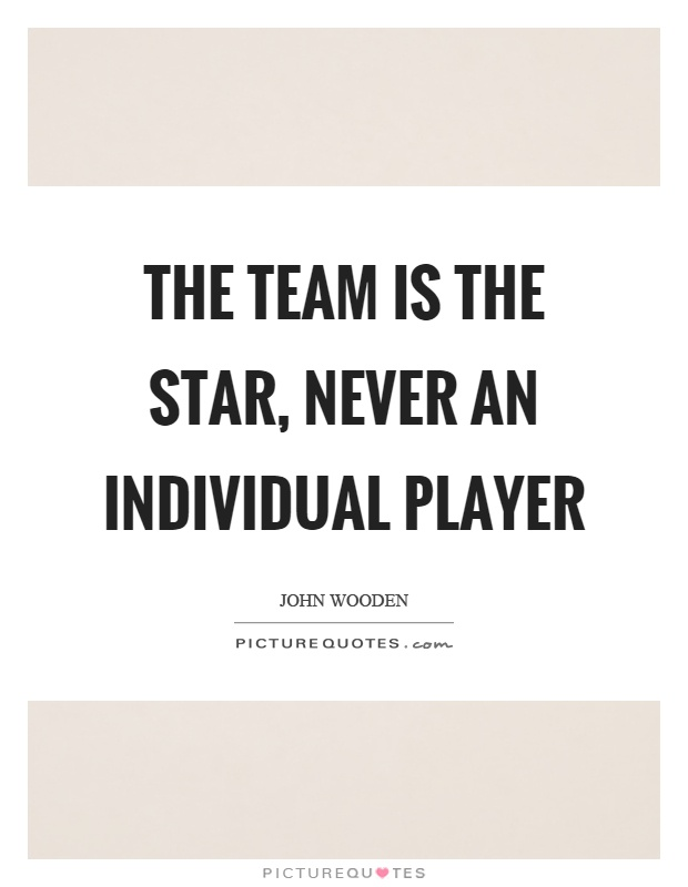 The team is the star, never an individual player Picture Quote #1
