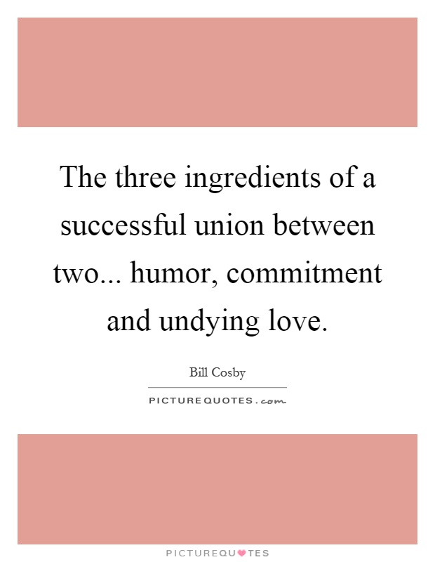 The three ingredients of a successful union between two... humor, commitment and undying love Picture Quote #1