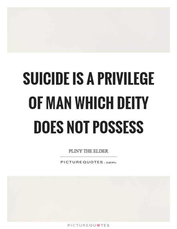 Suicide is a privilege of man which deity does not possess Picture Quote #1