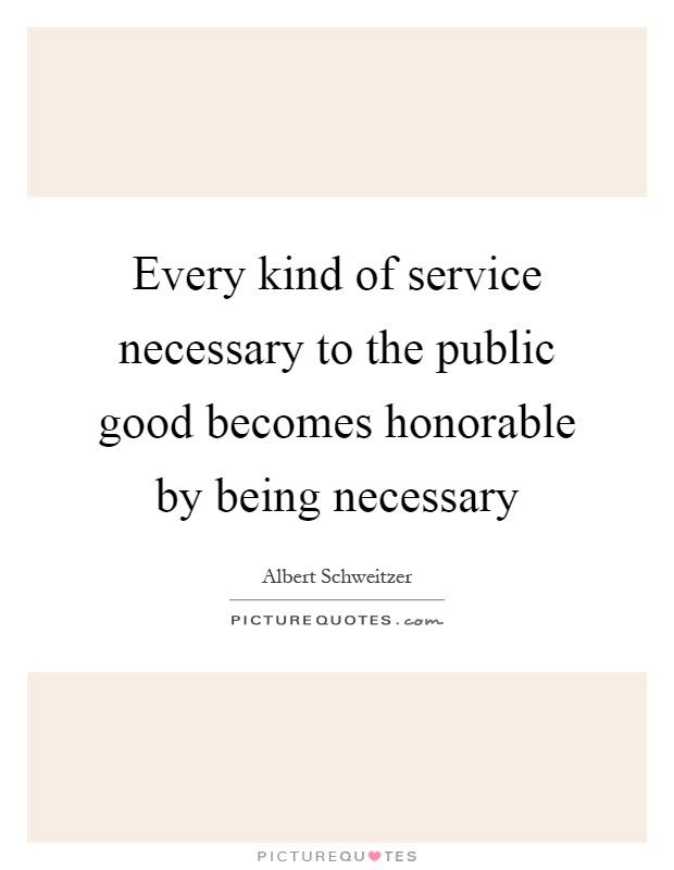 Every kind of service necessary to the public good becomes honorable by being necessary Picture Quote #1