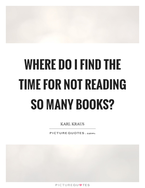 Where do I find the time for not reading so many books? Picture Quote #1