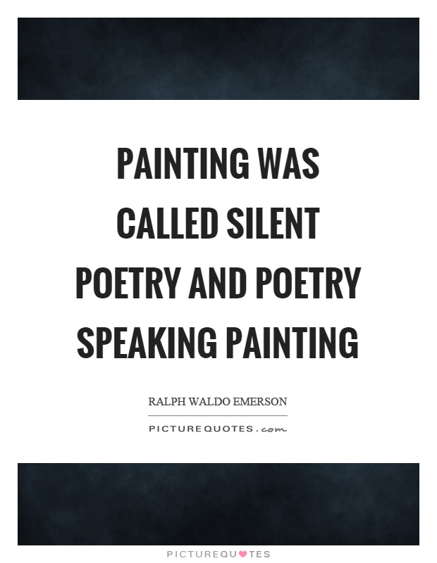 Painting was called silent poetry and poetry speaking painting Picture Quote #1