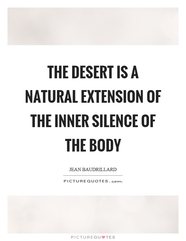 The desert is a natural extension of the inner silence of the body Picture Quote #1